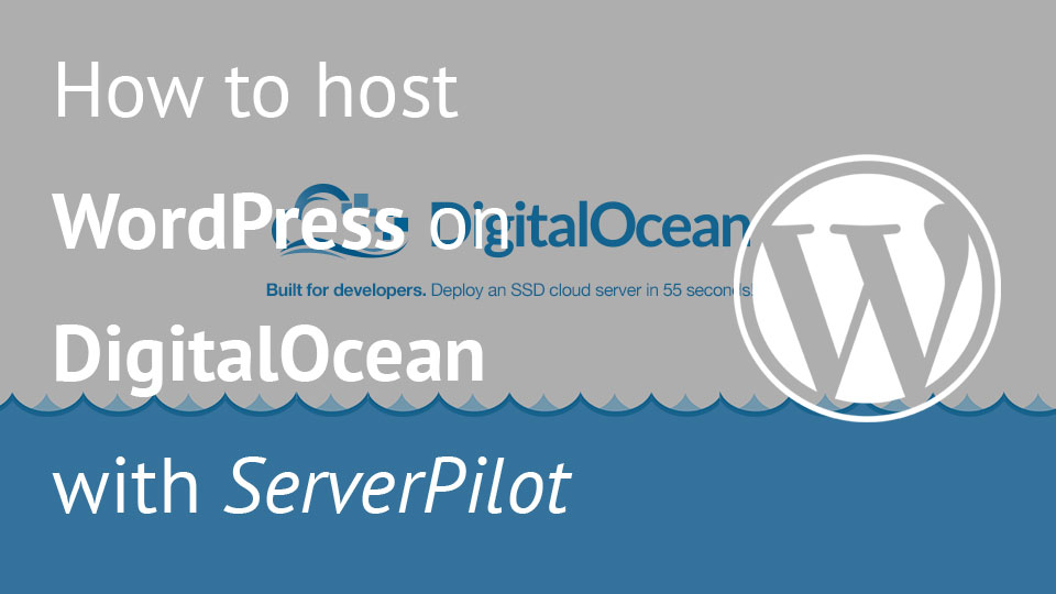 How to host WordPress on DigitalOcean with ServerPilot - Igor Benić