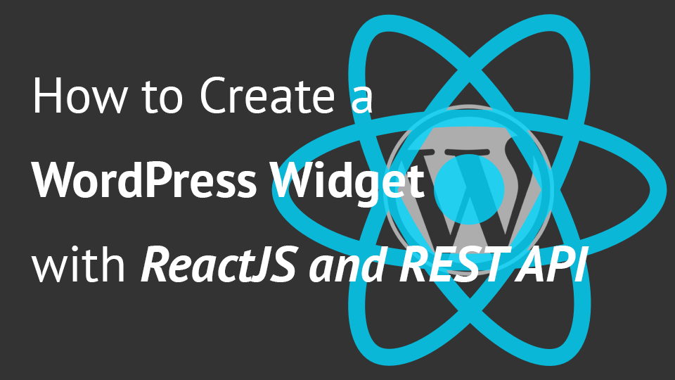 How to Create a WordPress Widget with ReactJS and REST API - Igor Benić