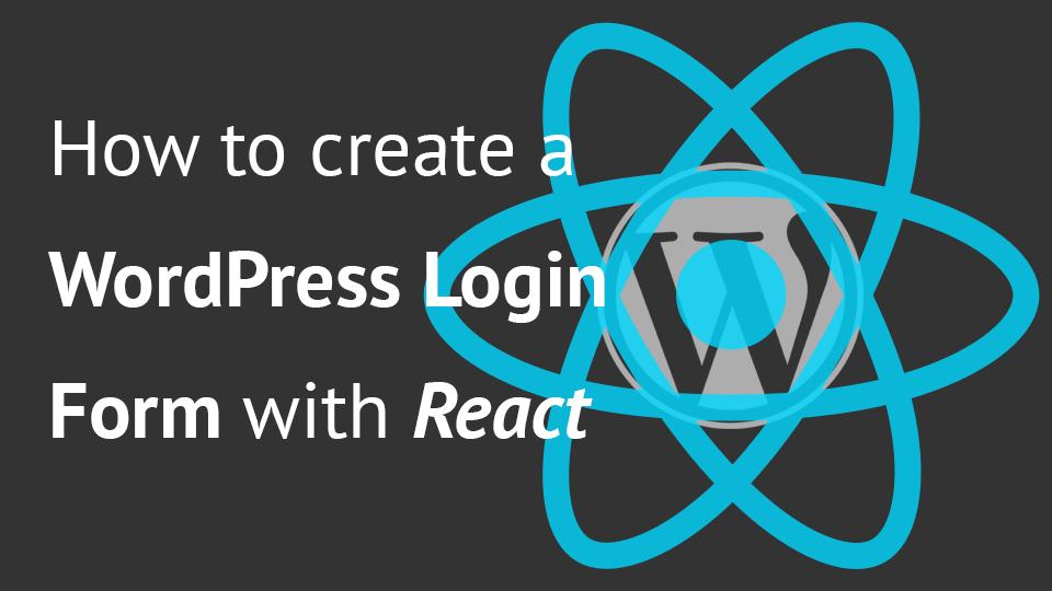 How to create a WordPress Login Form with React - Igor Benić