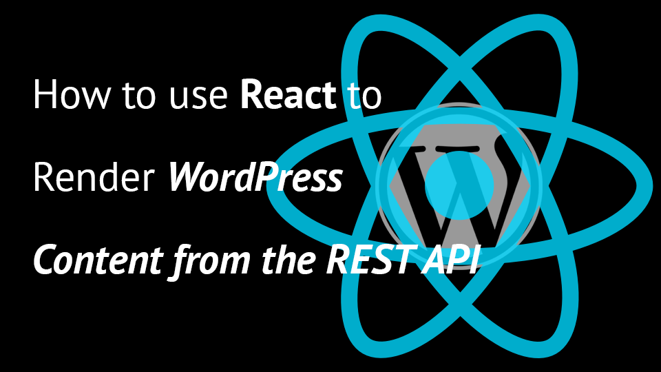 How to use React to Render WordPress Content from the REST