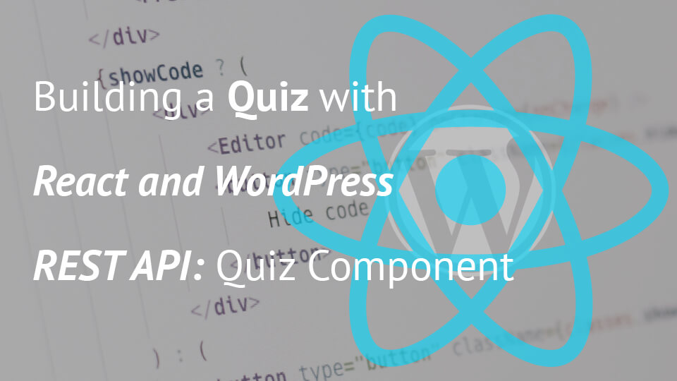 Building a Quiz with React and WordPress REST API: Quiz