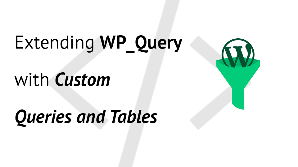 Extending WP_Query with Custom Queries and Tables - Igor Benić